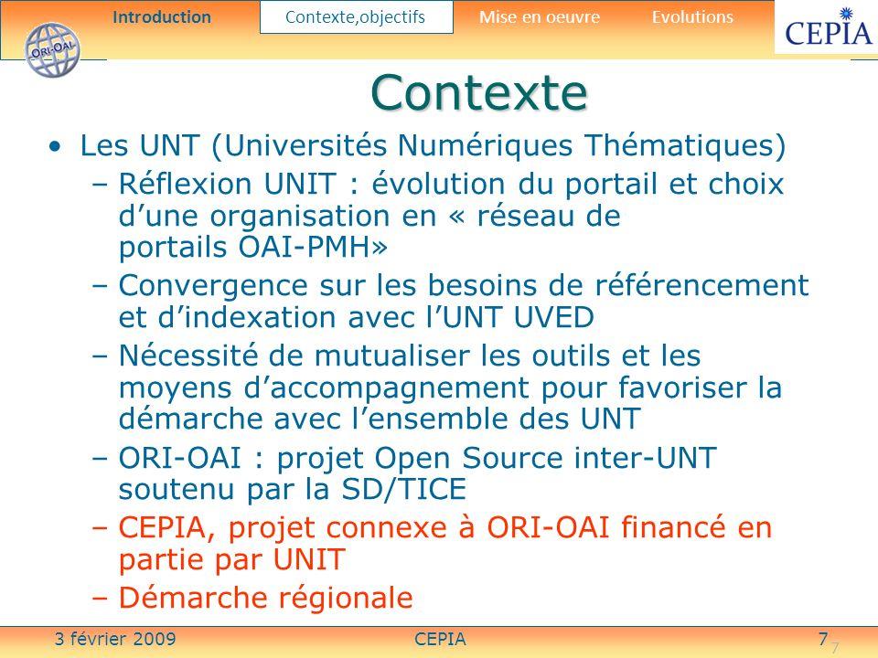 3 février 2009CEPIA7 7 Contexte Les UNT (Universités Numériques Thématiques) –Réflexion UNIT : évolution du portail et choix dune organisation en « ré