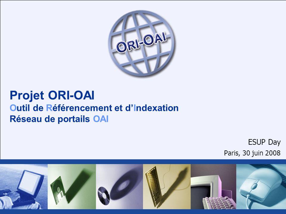 Projet ORI-OAI Outil de Référencement et dIndexation Réseau de portails OAI ESUP Day Paris, 30 juin 2008