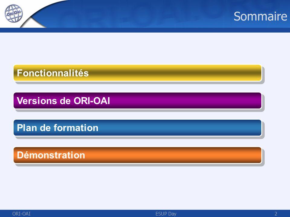 ORI-OAIESUP Day2 Sommaire Versions de ORI-OAI Démonstration Fonctionnalités Plan de formation