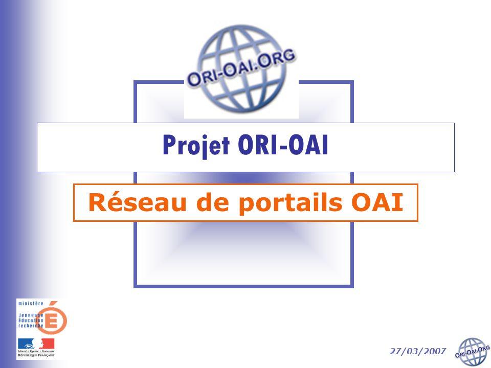 Projet ORI-OAI Réseau de portails OAI 27/03/2007