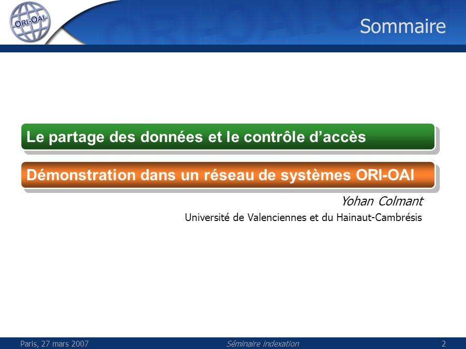 Séminaire indexation2 Sommaire Le partage des données et le contrôle daccès Démonstration dans un réseau de systèmes ORI-OAI Yohan Colmant Université de Valenciennes et du Hainaut-Cambrésis