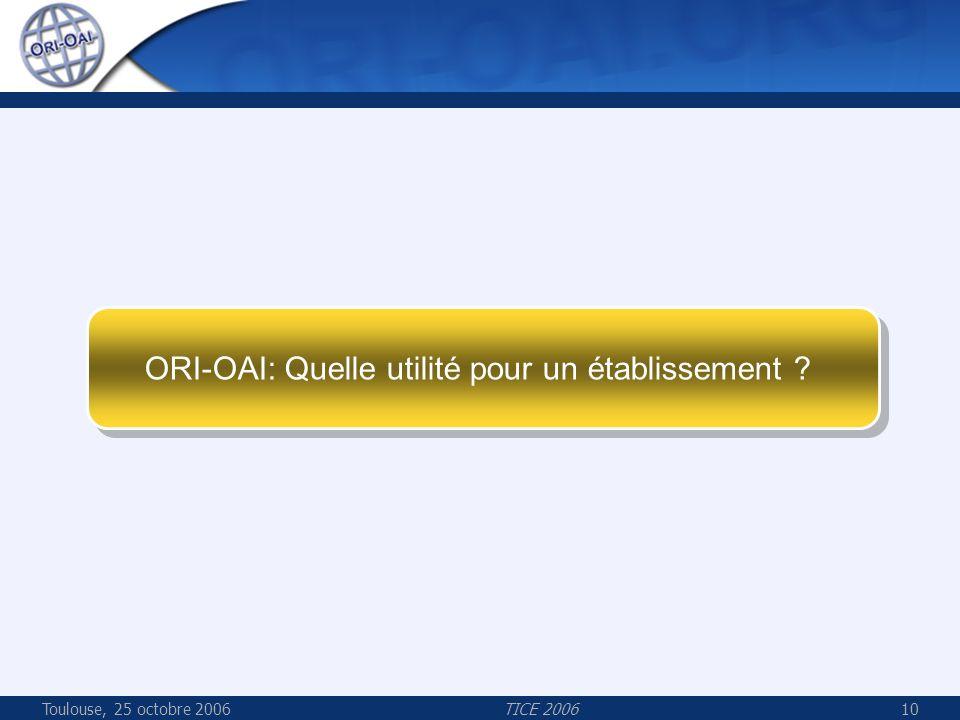 Toulouse, 25 octobre 2006TICE 200610 ORI-OAI: Quelle utilité pour un établissement