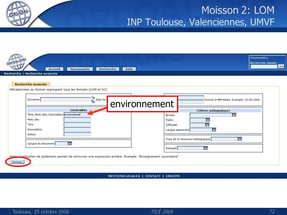 Toulouse, 25 octobre 2006TICE 200672 Moisson 2: LOM INP Toulouse, Valenciennes, UMVF environnement