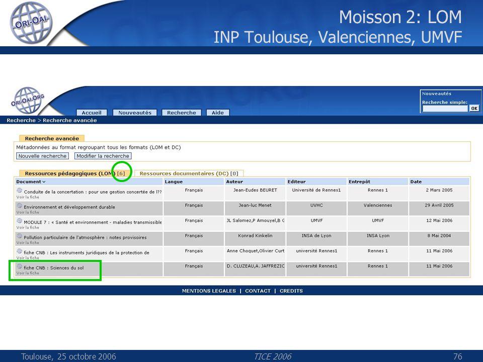 Toulouse, 25 octobre 2006TICE 200676 Moisson 2: LOM INP Toulouse, Valenciennes, UMVF