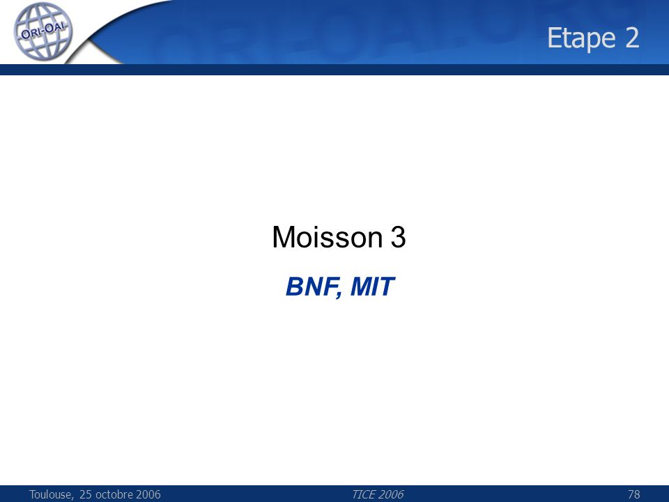 Toulouse, 25 octobre 2006TICE 200678 Etape 2 Moisson 3 BNF, MIT