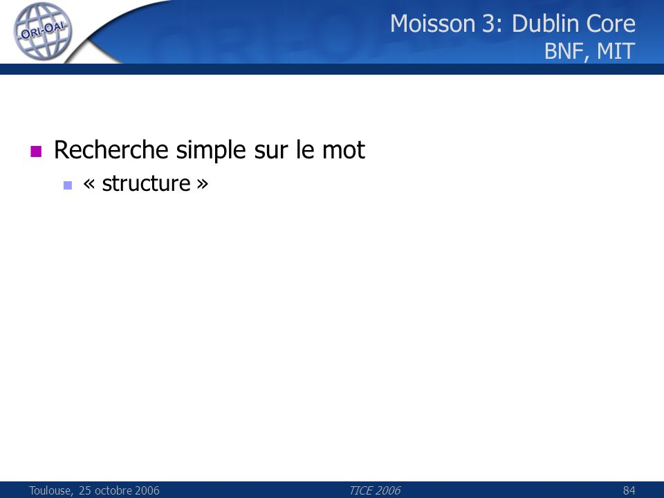 Toulouse, 25 octobre 2006TICE 200684 Moisson 3: Dublin Core BNF, MIT Recherche simple sur le mot « structure »