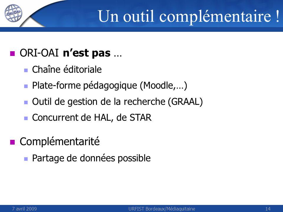7 avril 2009URFIST Bordeaux/Médiaquitaine14 Un outil complémentaire ! ORI-OAI nest pas … Chaîne éditoriale Plate-forme pédagogique (Moodle,…) Outil de
