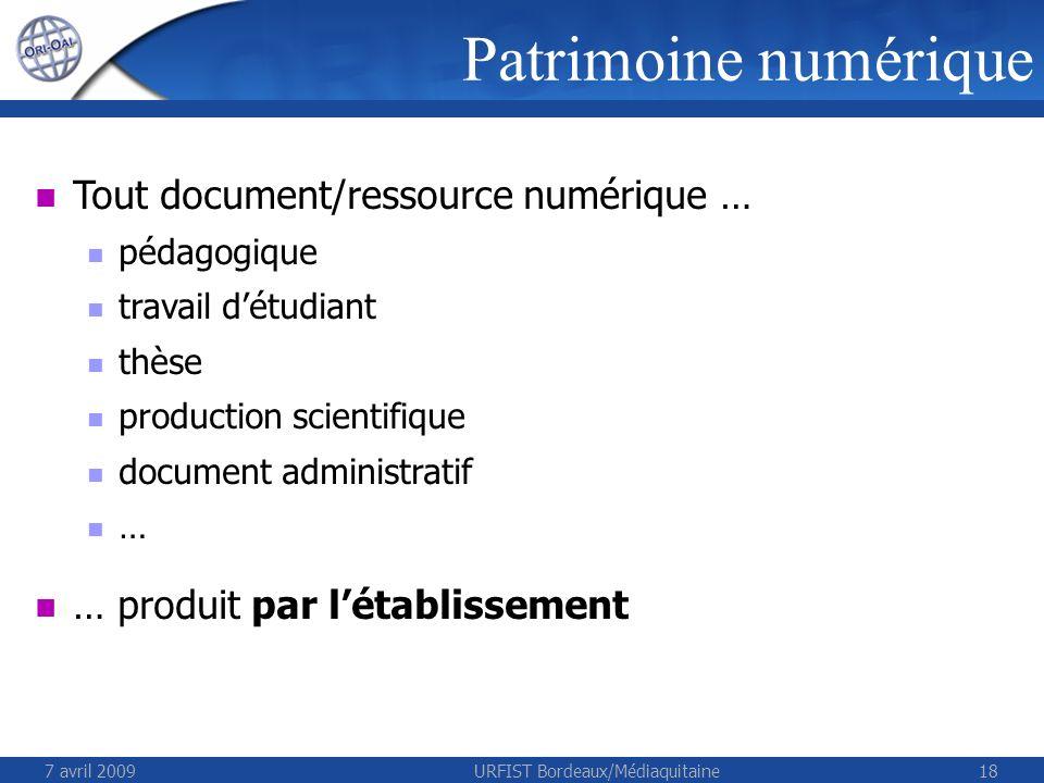 7 avril 2009URFIST Bordeaux/Médiaquitaine18 Patrimoine numérique Tout document/ressource numérique … pédagogique travail détudiant thèse production sc