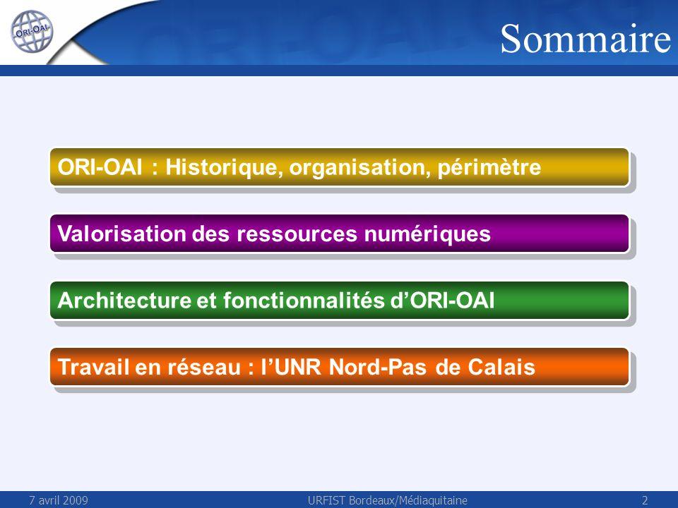 7 avril 2009URFIST Bordeaux/Médiaquitaine2 Valorisation des ressources numériques Architecture et fonctionnalités dORI-OAI Travail en réseau : lUNR Nord-Pas de Calais ORI-OAI : Historique, organisation, périmètre Sommaire