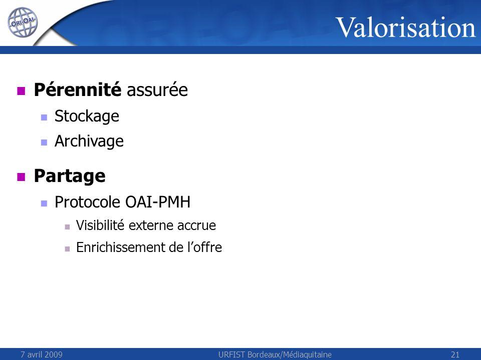 7 avril 2009URFIST Bordeaux/Médiaquitaine21 Valorisation Pérennité assurée Stockage Archivage Partage Protocole OAI-PMH Visibilité externe accrue Enrichissement de loffre