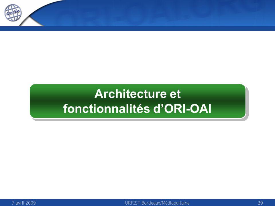 7 avril 2009URFIST Bordeaux/Médiaquitaine29 Architecture et fonctionnalités dORI-OAI Architecture et fonctionnalités dORI-OAI