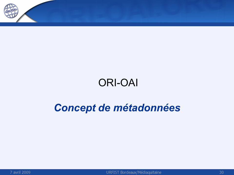 7 avril 2009URFIST Bordeaux/Médiaquitaine30 ORI-OAI Concept de métadonnées
