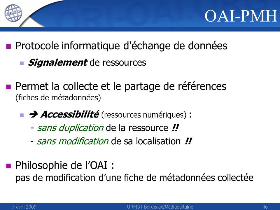 7 avril 2009URFIST Bordeaux/Médiaquitaine46 Protocole informatique d'échange de données Signalement de ressources Permet la collecte et le partage de