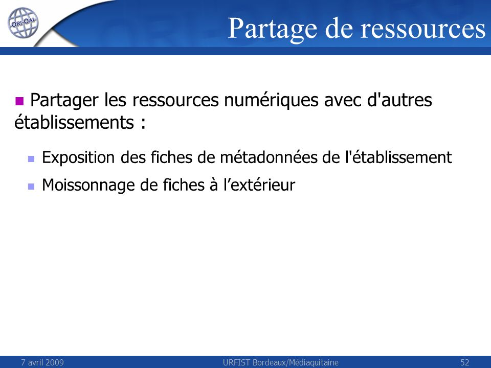 7 avril 2009URFIST Bordeaux/Médiaquitaine52 Partager les ressources numériques avec d'autres établissements : Exposition des fiches de métadonnées de