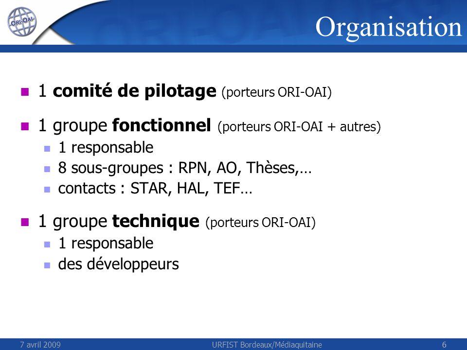 7 avril 2009URFIST Bordeaux/Médiaquitaine66 1 comité de pilotage (porteurs ORI-OAI) 1 groupe fonctionnel (porteurs ORI-OAI + autres) 1 responsable 8 s