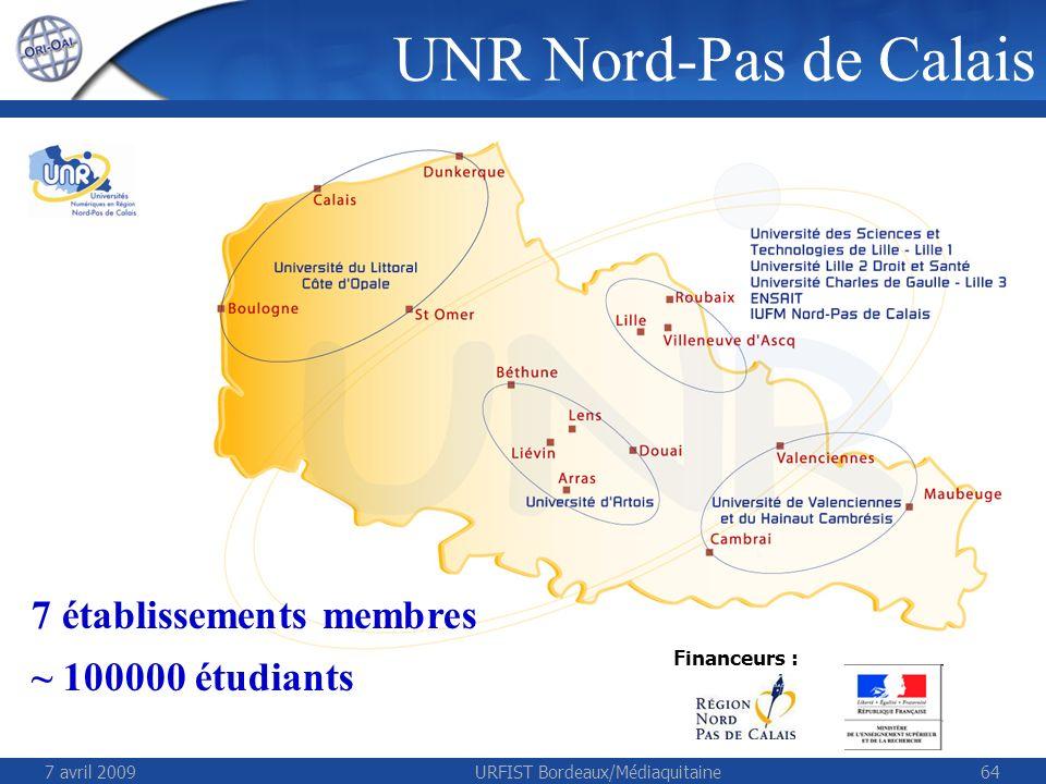 7 avril 2009URFIST Bordeaux/Médiaquitaine64 UNR Nord-Pas de Calais 7 établissements membres ~ 100000 étudiants Financeurs :