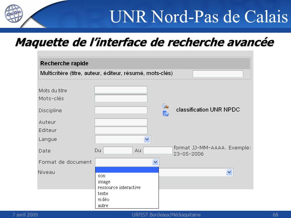 7 avril 2009URFIST Bordeaux/Médiaquitaine68 Maquette de linterface de recherche avancée UNR Nord-Pas de Calais