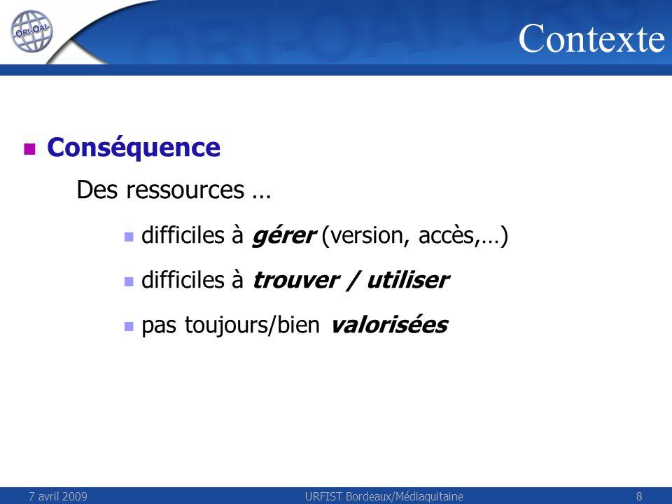 7 avril 2009URFIST Bordeaux/Médiaquitaine59 ESUP-serveur-WebDAV stockage des documents et gestion des authentifications ORI-OAI-repository entrepôt dexposition des métadonnées ORI-OAI-indexing moteur dindexation ORI-OAI-workflow gestionnaire du workflow de saisie des métadonnées ORI-OAI-vocabulary gestionnaire de vocabulaires ORI-OAI-harvester moissonneur de métadonnées ORI-OAI-search moteur de recherche Utilisation complète (production, agrégation, recherche, exposition) ORI-OAI-md-editor éditeur de métadonnées Des cas dutilisation variés