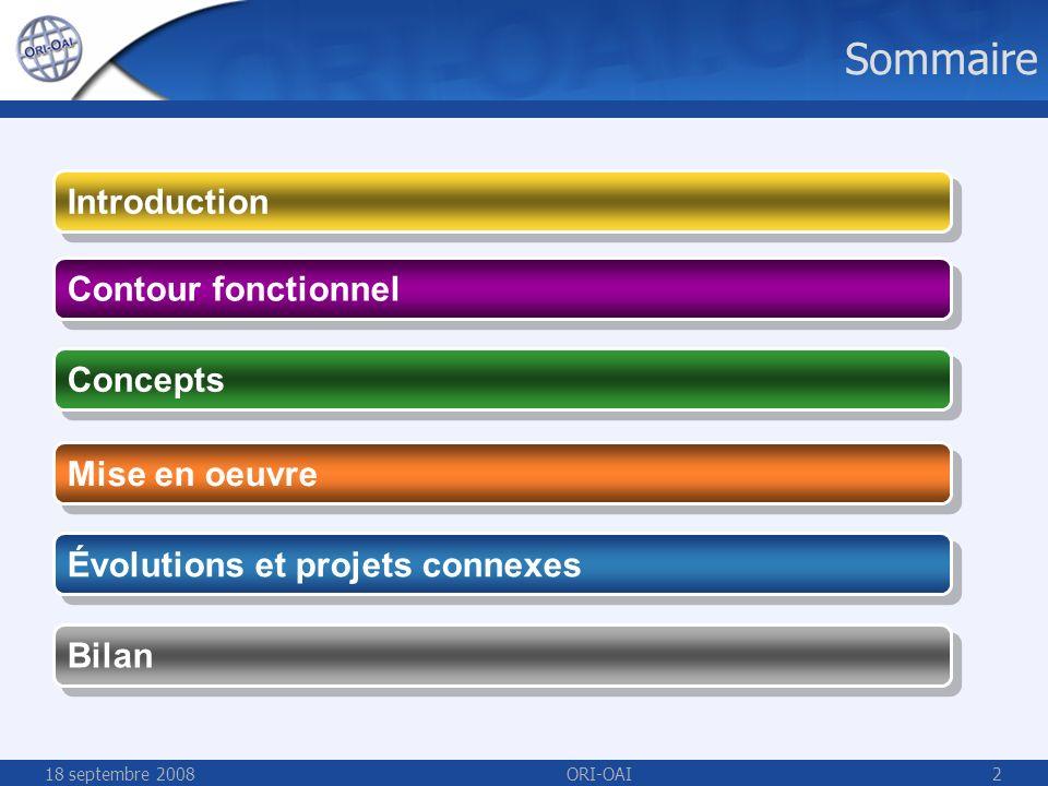 18 septembre 2008ORI-OAI2 Sommaire Contour fonctionnel Concepts Mise en oeuvre Bilan Introduction Évolutions et projets connexes