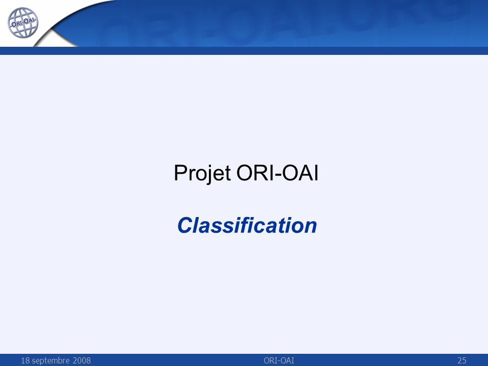 18 septembre 2008ORI-OAI25 Projet ORI-OAI Classification