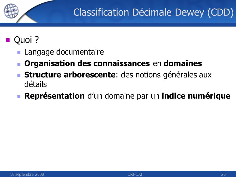 18 septembre 2008ORI-OAI26 Classification Décimale Dewey (CDD) Quoi .