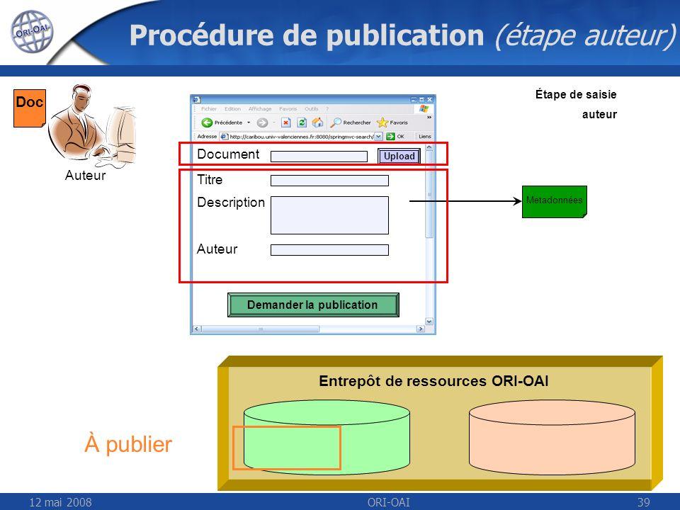 12 mai 2008ORI-OAI39 Titre Description Auteur Document Upload Demander la publication Procédure de publication (étape auteur) Entrepôt de ressources O