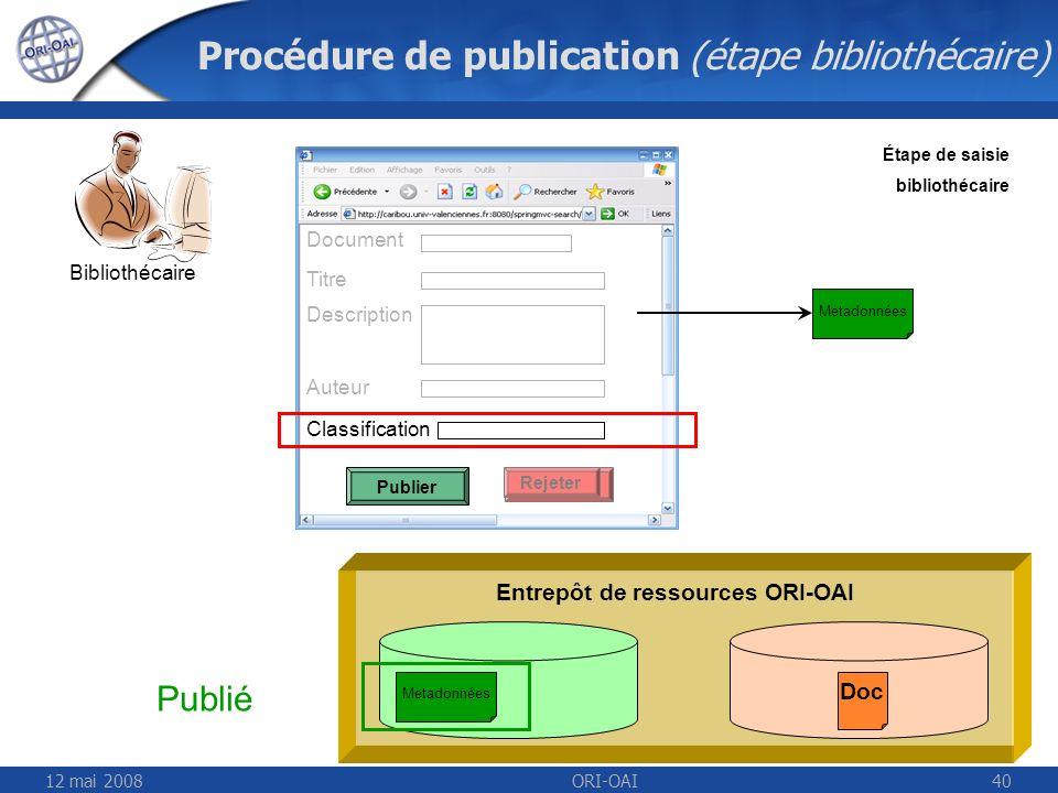 12 mai 2008ORI-OAI40 Procédure de publication (étape bibliothécaire) Entrepôt de ressources ORI-OAI Bibliothécaire Étape de saisie bibliothécaire Titr