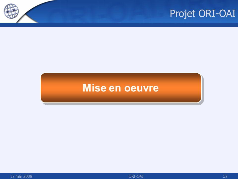 12 mai 2008ORI-OAI52 Mise en oeuvre Projet ORI-OAI