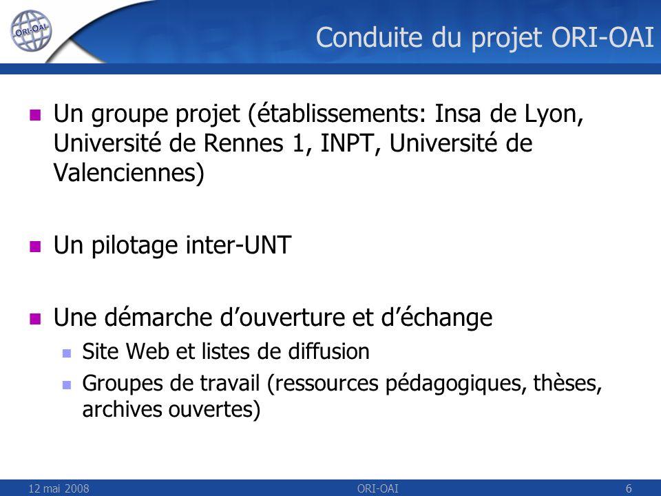 12 mai 2008ORI-OAI66 Conduite du projet ORI-OAI Un groupe projet (établissements: Insa de Lyon, Université de Rennes 1, INPT, Université de Valencienn