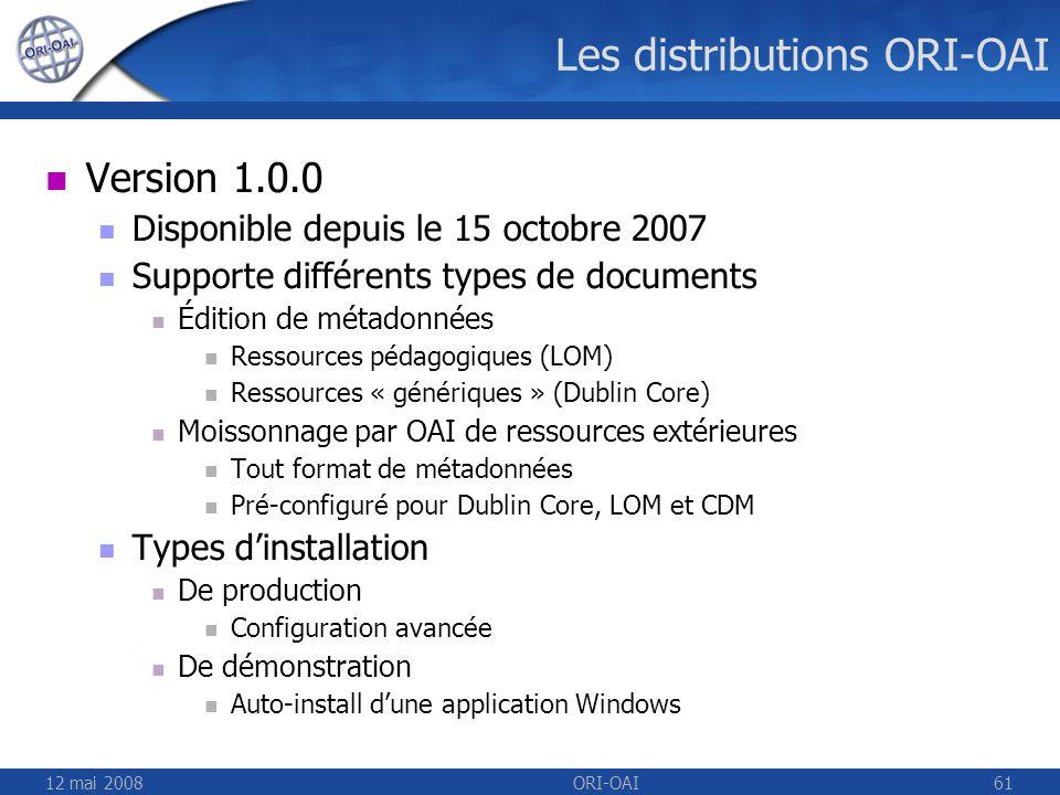 12 mai 2008ORI-OAI61 Les distributions ORI-OAI Version 1.0.0 Disponible depuis le 15 octobre 2007 Supporte différents types de documents Édition de mé