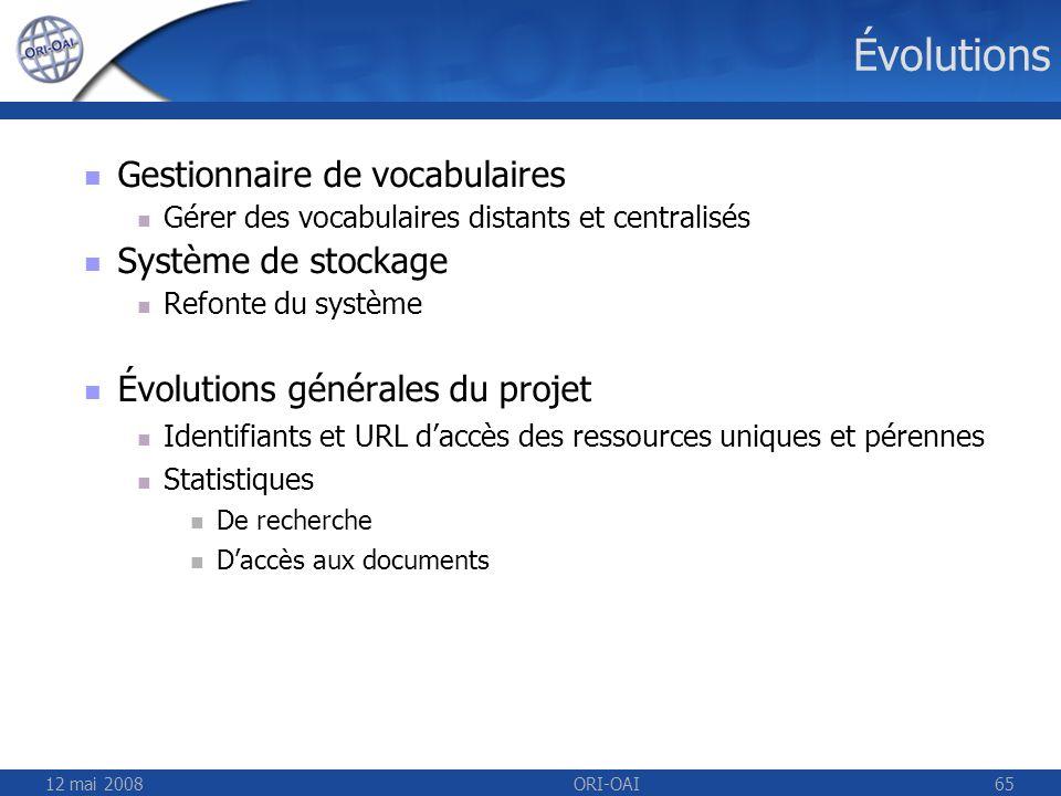12 mai 2008ORI-OAI65 Évolutions Gestionnaire de vocabulaires Gérer des vocabulaires distants et centralisés Système de stockage Refonte du système Évo