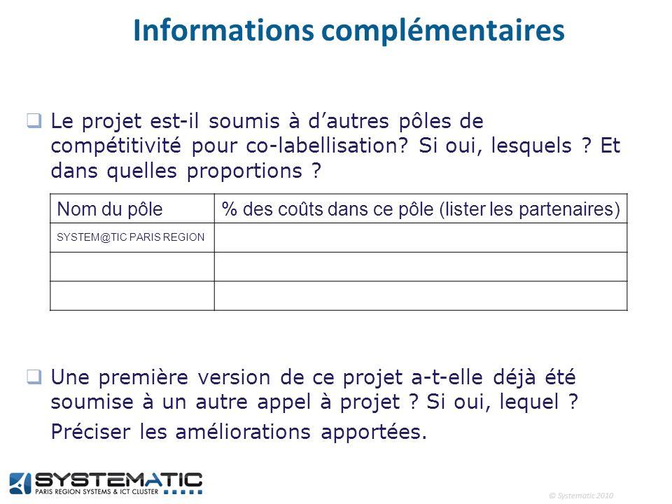 © Systematic 2010 Informations complémentaires Le projet est-il soumis à dautres pôles de compétitivité pour co-labellisation? Si oui, lesquels ? Et d