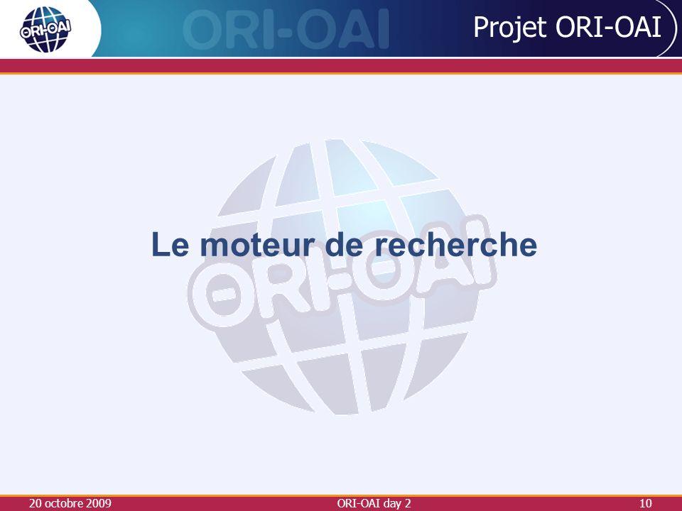 20 octobre 2009ORI-OAI day 210 Projet ORI-OAI Le moteur de recherche