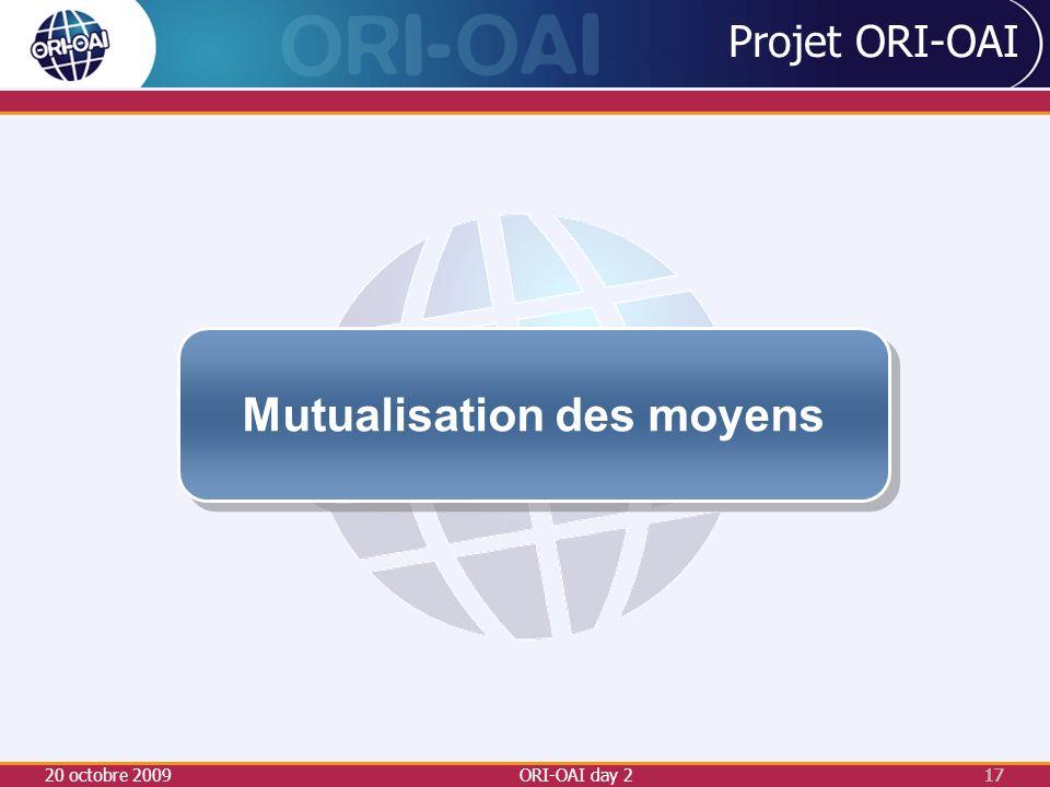 20 octobre 2009ORI-OAI day 217 Projet ORI-OAI Mutualisation des moyens