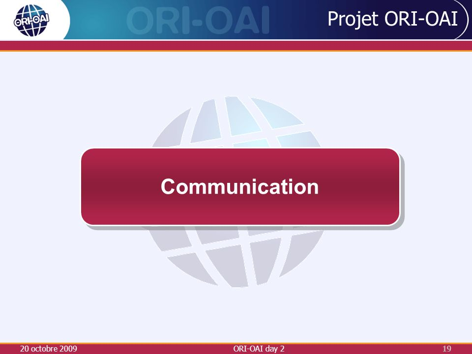 20 octobre 2009ORI-OAI day 219 Projet ORI-OAI Communication