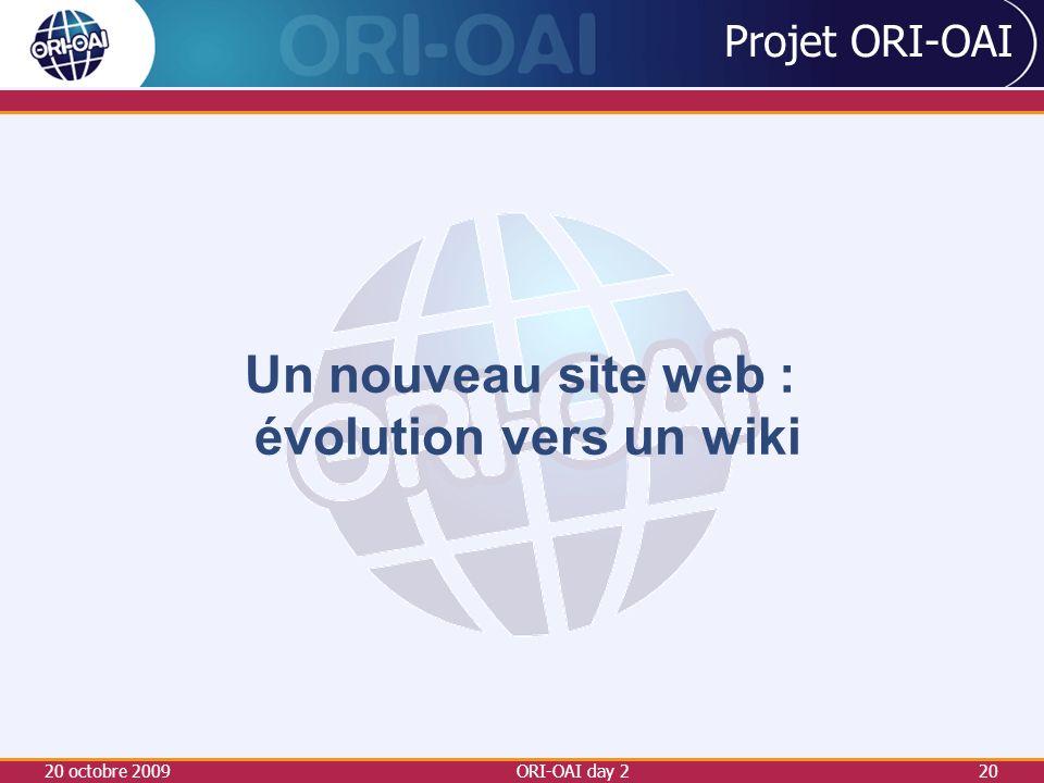 20 octobre 2009ORI-OAI day 220 Projet ORI-OAI Un nouveau site web : évolution vers un wiki