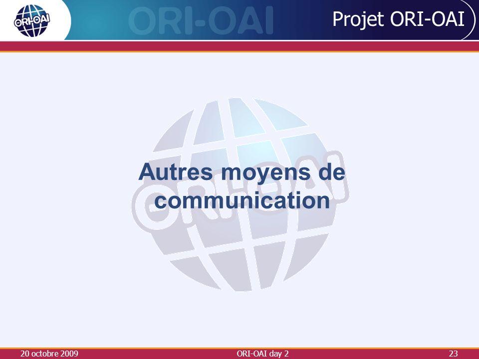 20 octobre 2009ORI-OAI day 223 Projet ORI-OAI Autres moyens de communication