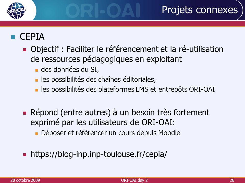 CEPIA Objectif : Faciliter le référencement et la ré-utilisation de ressources pédagogiques en exploitant des données du SI, les possibilités des chaînes éditoriales, les possibilités des plateformes LMS et entrepôts ORI-OAI Répond (entre autres) à un besoin très fortement exprimé par les utilisateurs de ORI-OAI: Déposer et référencer un cours depuis Moodle https://blog-inp.inp-toulouse.fr/cepia/ 20 octobre 2009ORI-OAI day 226
