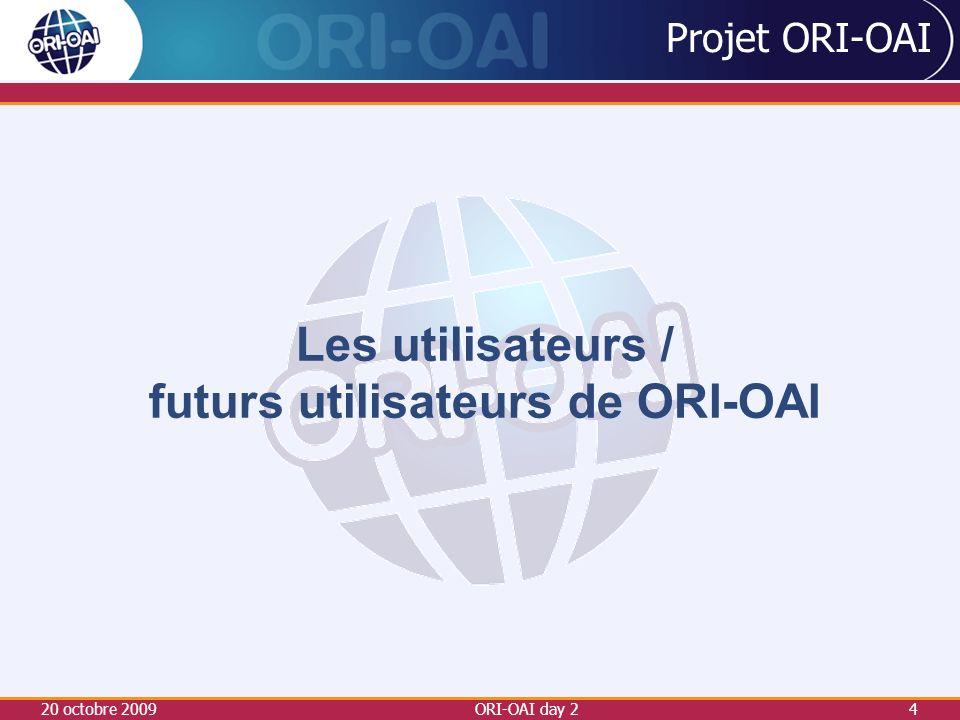 20 octobre 2009ORI-OAI day 24 Projet ORI-OAI Les utilisateurs / futurs utilisateurs de ORI-OAI