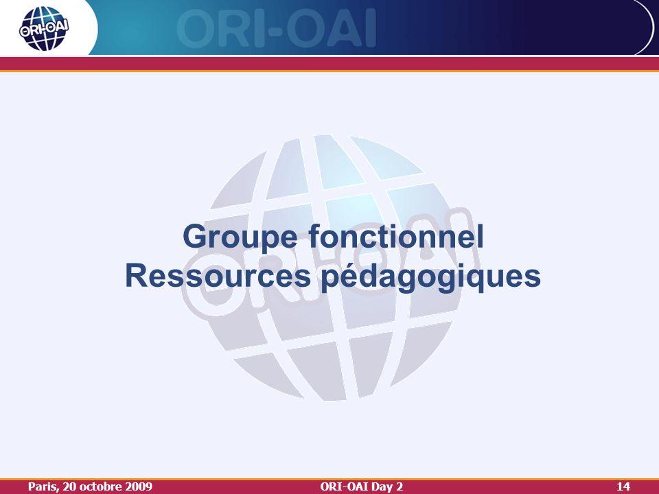 Paris, 20 octobre 2009ORI-OAI Day 214 Groupe fonctionnel Ressources pédagogiques