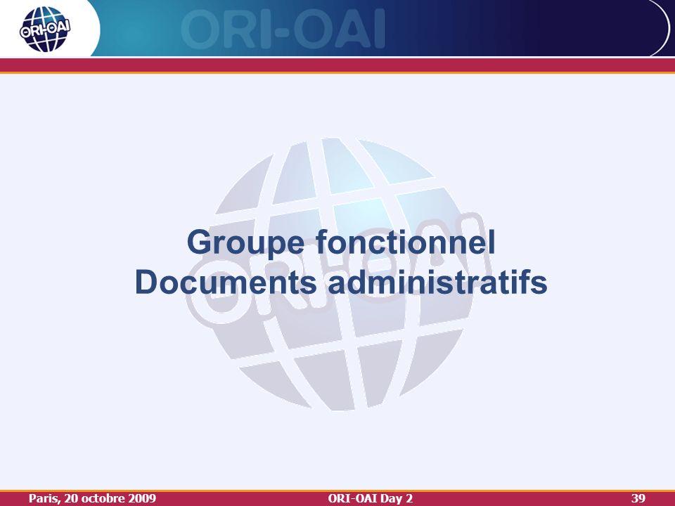 Paris, 20 octobre 2009ORI-OAI Day 239 Groupe fonctionnel Documents administratifs