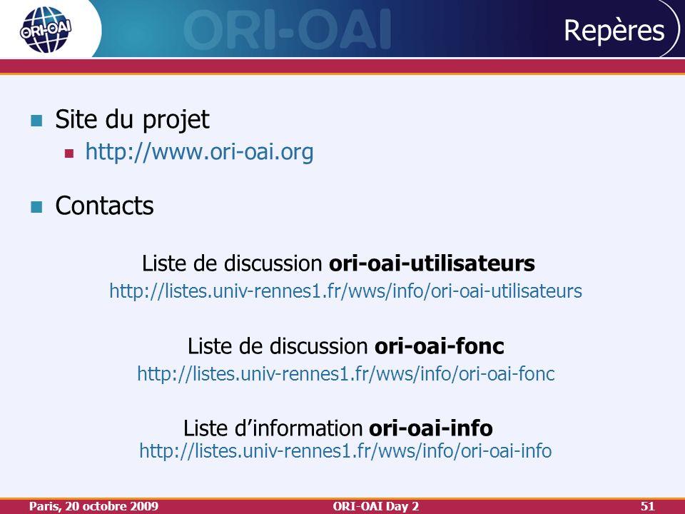 Paris, 20 octobre 2009ORI-OAI Day 251 Repères Site du projet http://www.ori-oai.org Contacts Liste de discussion ori-oai-utilisateurs http://listes.univ-rennes1.fr/wws/info/ori-oai-utilisateurs Liste de discussion ori-oai-fonc http://listes.univ-rennes1.fr/wws/info/ori-oai-fonc Liste dinformation ori-oai-info http://listes.univ-rennes1.fr/wws/info/ori-oai-info