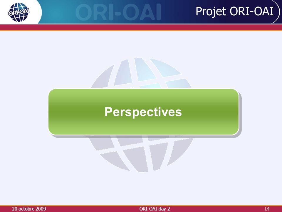 20 octobre 2009ORI-OAI day 214 Projet ORI-OAI Perspectives