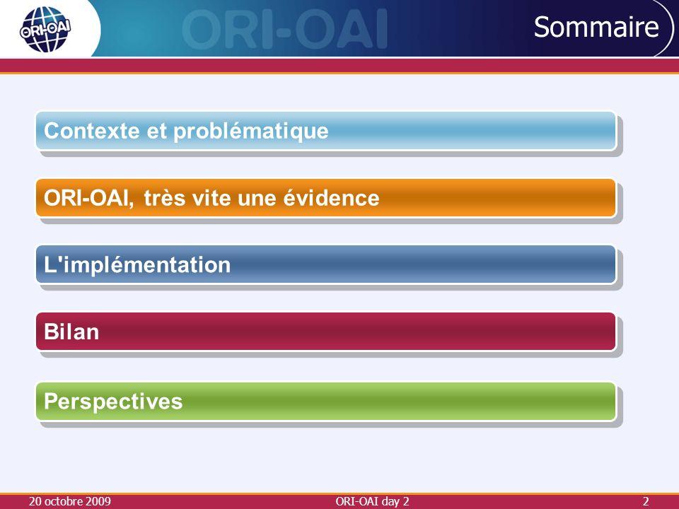 20 octobre 2009ORI-OAI day 23 3 ORI-OAI à Bordeaux 1 Contexte et problématique