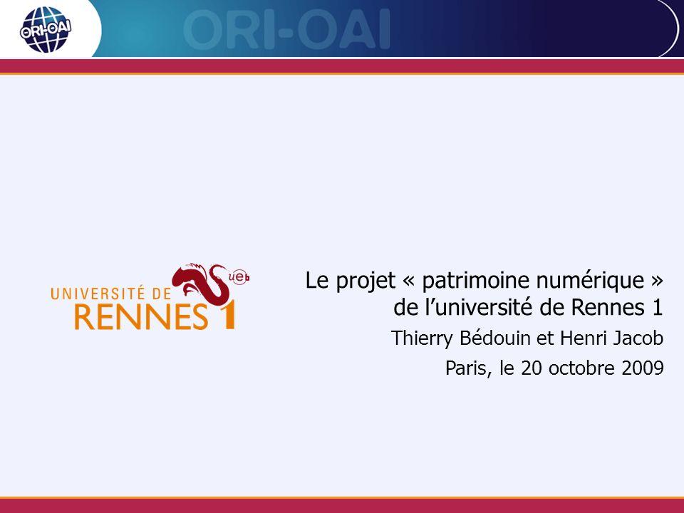 Le projet « patrimoine numérique » de luniversité de Rennes 1 Thierry Bédouin et Henri Jacob Paris, le 20 octobre 2009