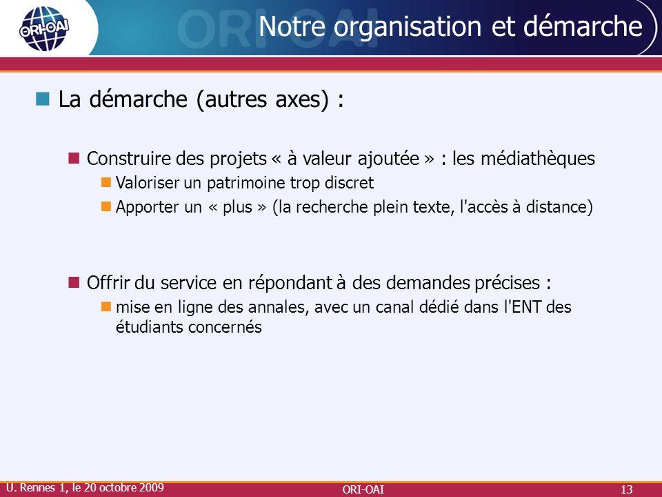 ORI-OAI13 Notre organisation et démarche La démarche (autres axes) : Construire des projets « à valeur ajoutée » : les médiathèques Valoriser un patri