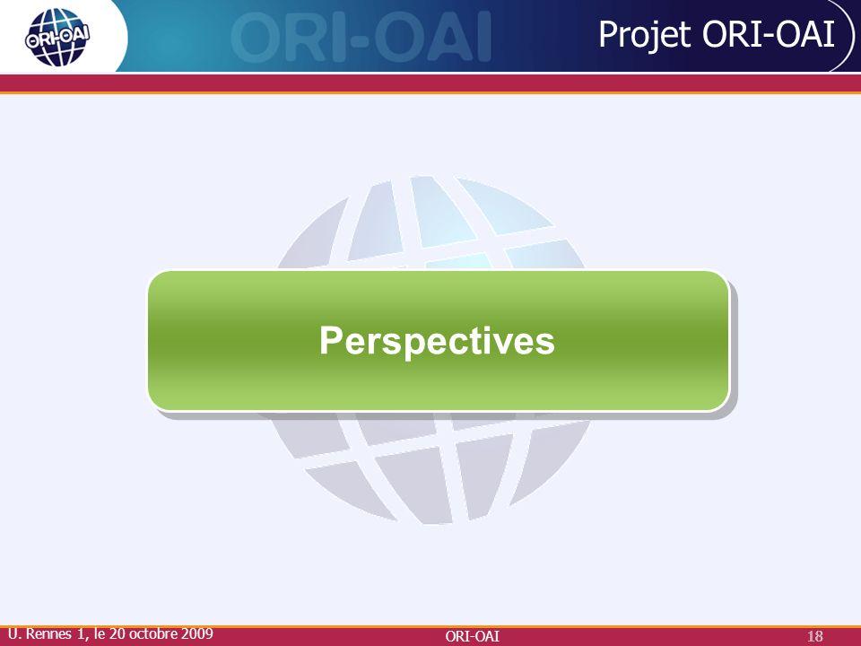 ORI-OAI18 Projet ORI-OAI Perspectives U. Rennes 1, le 20 octobre 2009