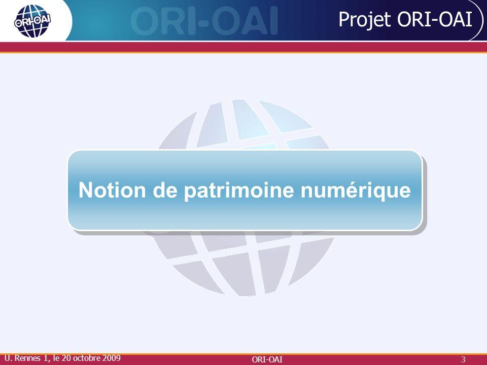 U. Rennes 1, le 20 octobre 2009 ORI-OAI3 3 Projet ORI-OAI Notion de patrimoine numérique
