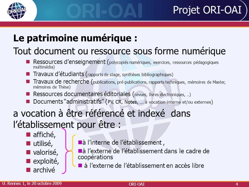 ORI-OAI4 Projet ORI-OAI U. Rennes 1, le 20 octobre 2009 Le patrimoine numérique : Tout document ou ressource sous forme numérique Ressources denseigne