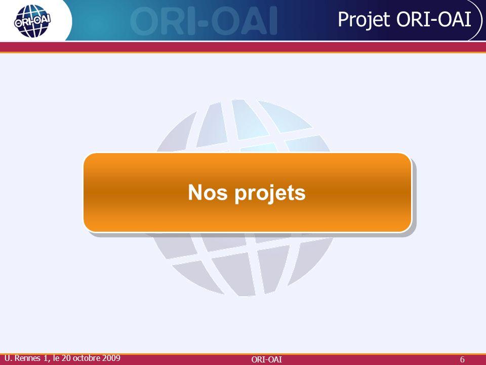ORI-OAI6 6 Projet ORI-OAI Nos projets U. Rennes 1, le 20 octobre 2009